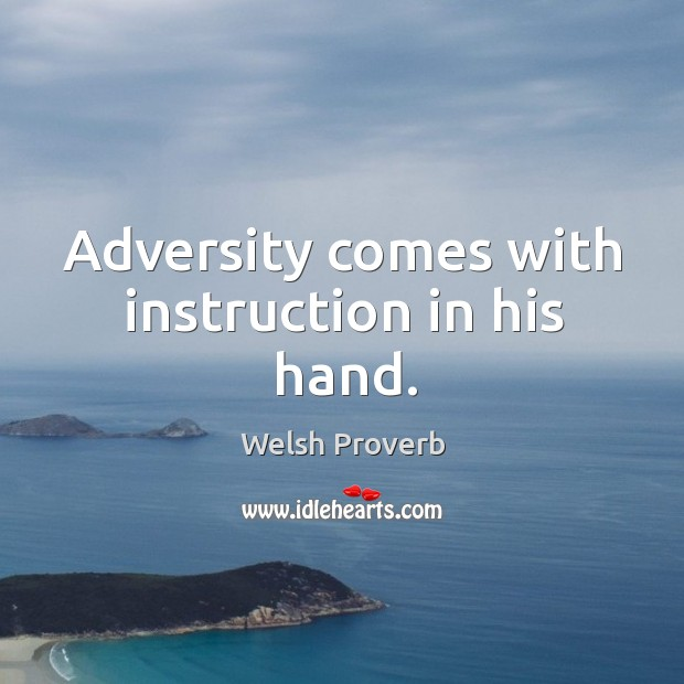 Adversity comes with instruction in his hand. Welsh Proverbs Image