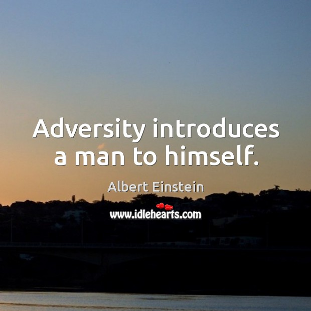Image, Adversity introduces a man to himself.