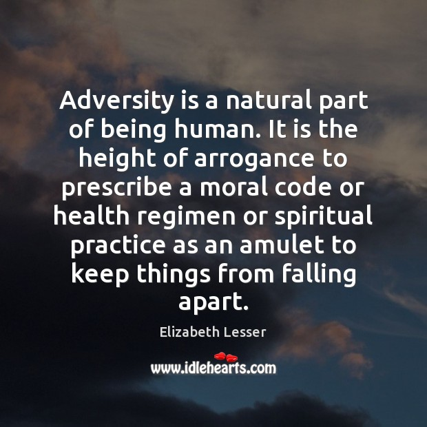 Adversity is a natural part of being human. It is the height Elizabeth Lesser Picture Quote