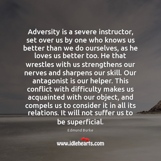 Adversity is a severe instructor, set over us by one who knows Edmund Burke Picture Quote