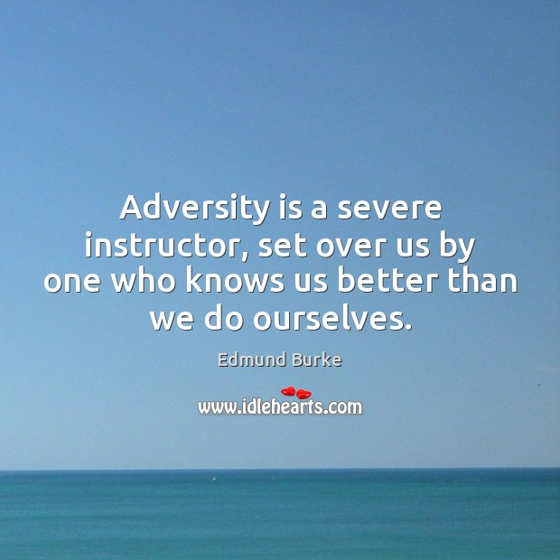 Adversity is a severe instructor, set over us by one who knows Image