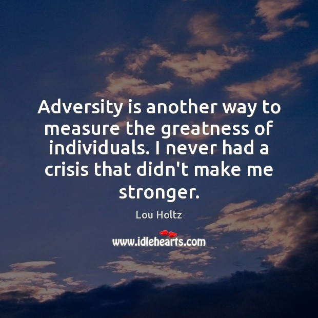 Adversity is another way to measure the greatness of individuals. I never Lou Holtz Picture Quote