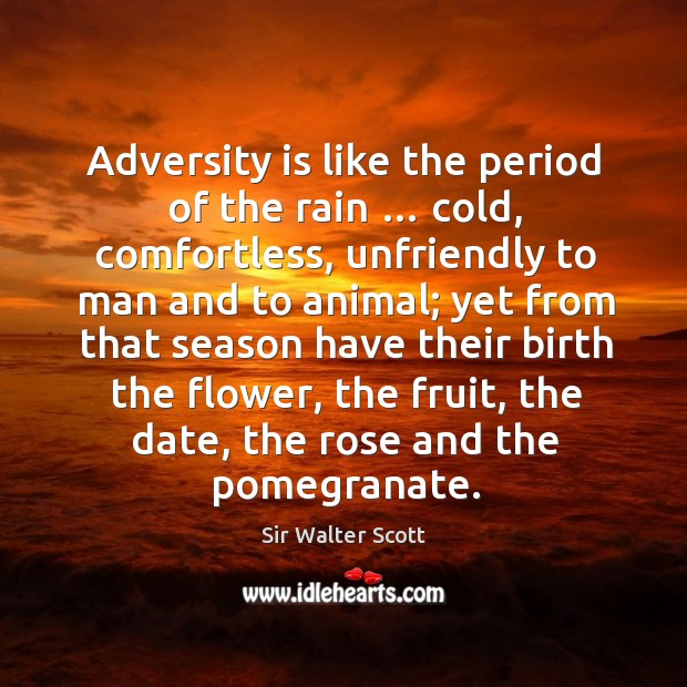 Adversity is like the period of the rain … cold, comfortless, unfriendly to man and to animal Image