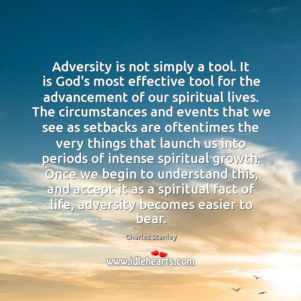 Adversity is not simply a tool. It is God's most effective tool Image