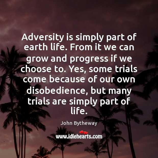 Image, Adversity is simply part of earth life. From it we can grow