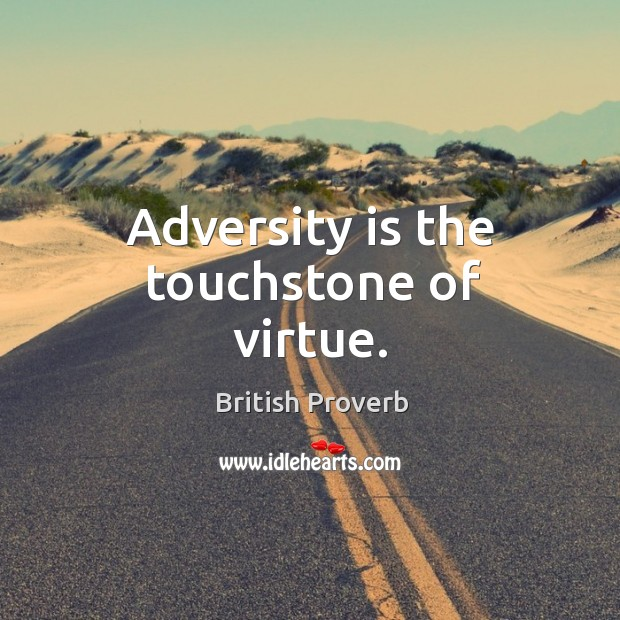 Image, Adversity is the touchstone of virtue.