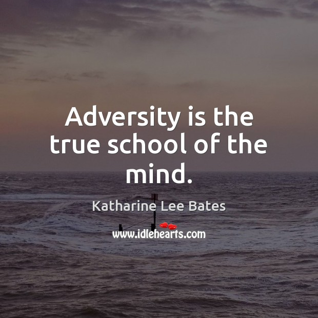 Adversity is the true school of the mind. Image