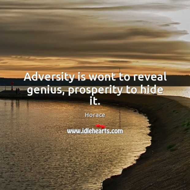 Adversity is wont to reveal genius, prosperity to hide it. Image