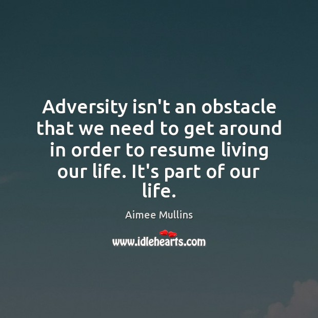 Adversity isn't an obstacle that we need to get around in order Aimee Mullins Picture Quote