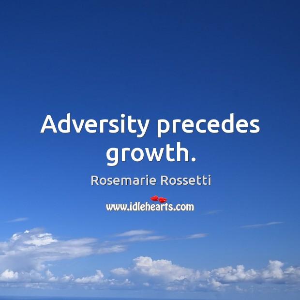 Adversity precedes growth. Image