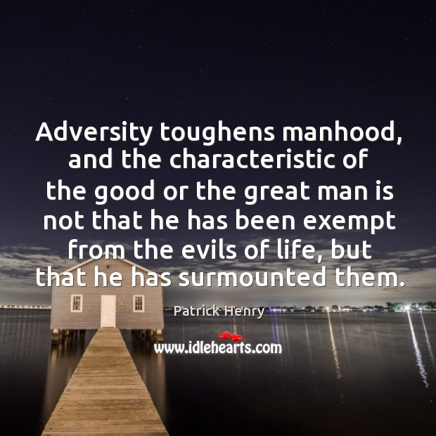 Image, Adversity toughens manhood, and the characteristic of the good or the great