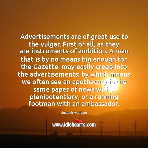 Image, Advertisements are of great use to the vulgar. First of all, as