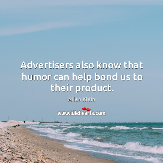Image, Advertisers also know that humor can help bond us to their product.