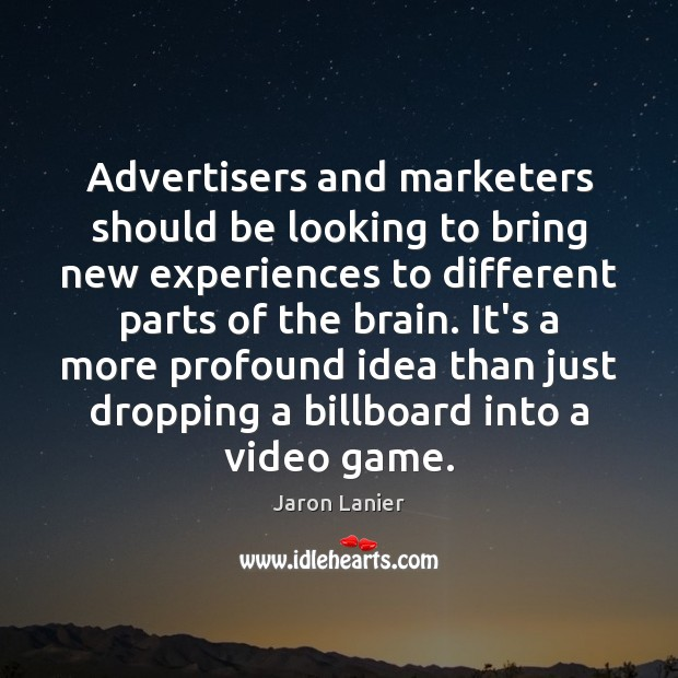 Advertisers and marketers should be looking to bring new experiences to different Image