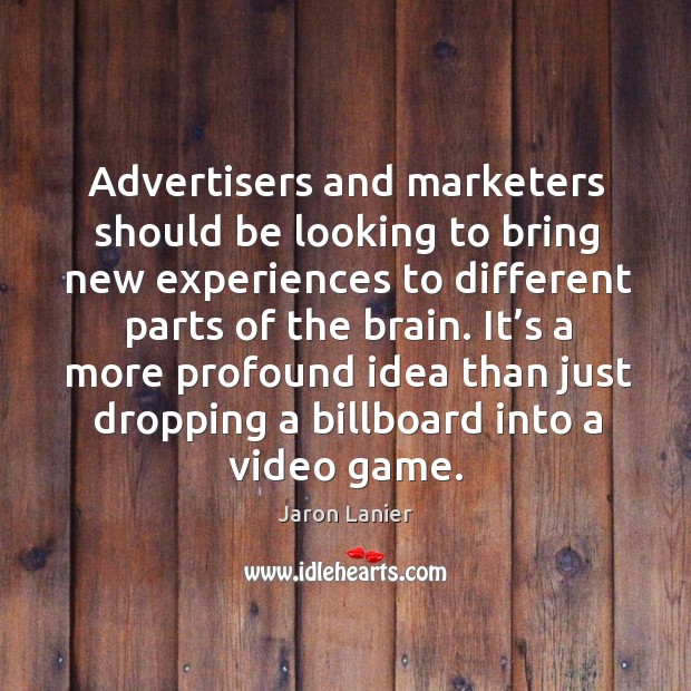 Image, Advertisers and marketers should be looking to bring new experiences to different parts of the brain.