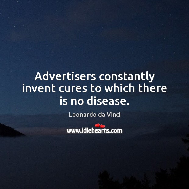 Image, Advertisers constantly invent cures to which there is no disease.