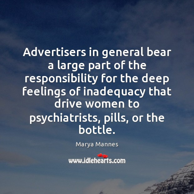 Advertisers in general bear a large part of the responsibility for the Marya Mannes Picture Quote