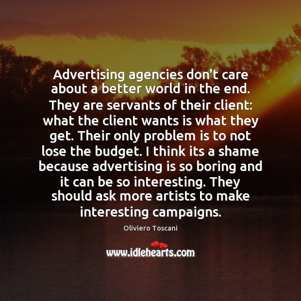 Image, Advertising agencies don't care about a better world in the end. They