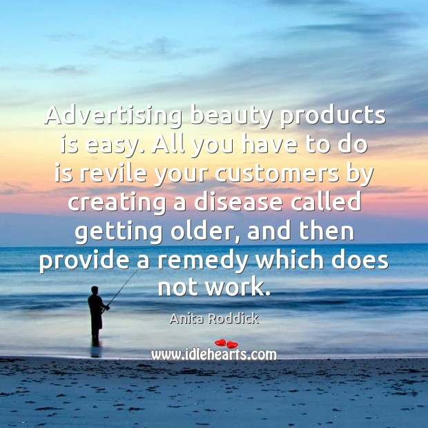 Advertising beauty products is easy. All you have to do is revile Anita Roddick Picture Quote