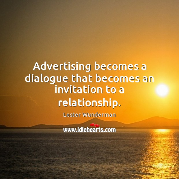 Image, Advertising becomes a dialogue that becomes an invitation to a relationship.