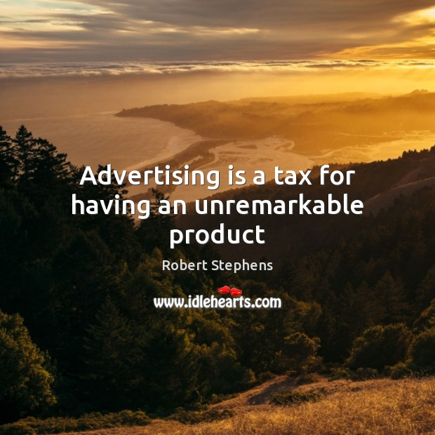 Advertising is a tax for having an unremarkable product Image