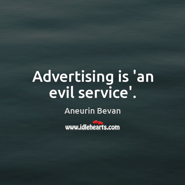 Image, Advertising is 'an evil service'.