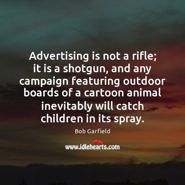 Image, Advertising is not a rifle; it is a shotgun, and any campaign