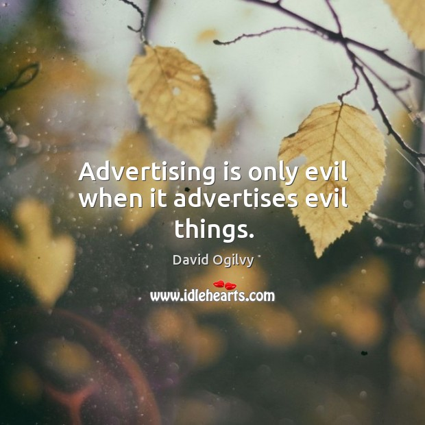 Image, Advertising is only evil when it advertises evil things.