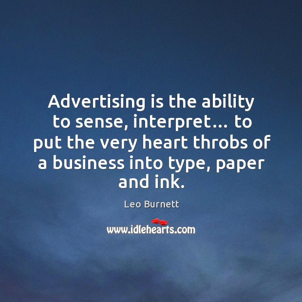 Advertising is the ability to sense, interpret… to put the very heart throbs Leo Burnett Picture Quote