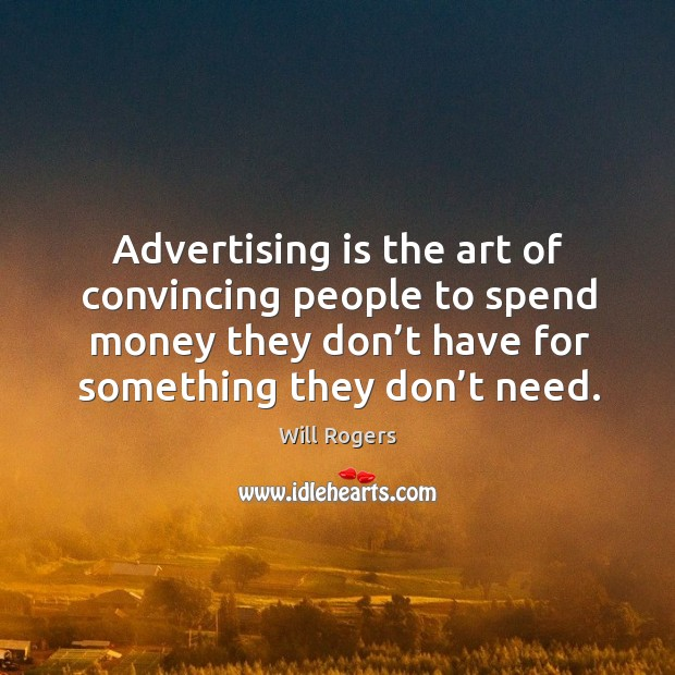 Image, Advertising is the art of convincing people to spend money they don't have for something they don't need.