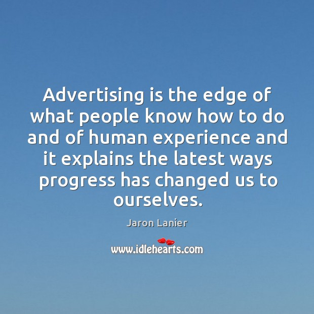 Advertising is the edge of what people know how to do and of human experience and it explains Image