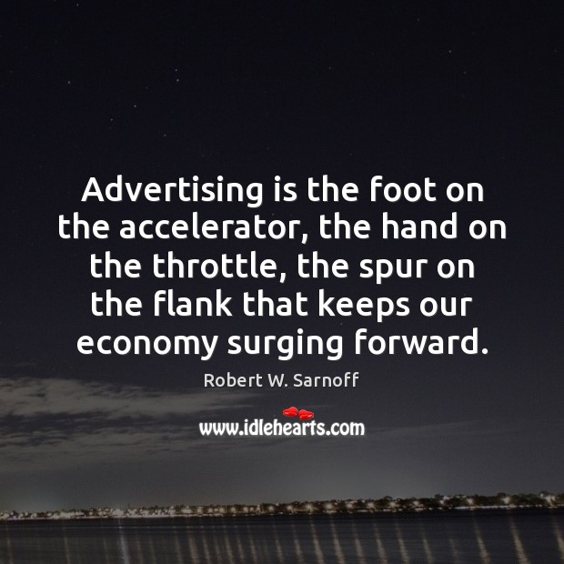 Image, Advertising is the foot on the accelerator, the hand on the throttle,
