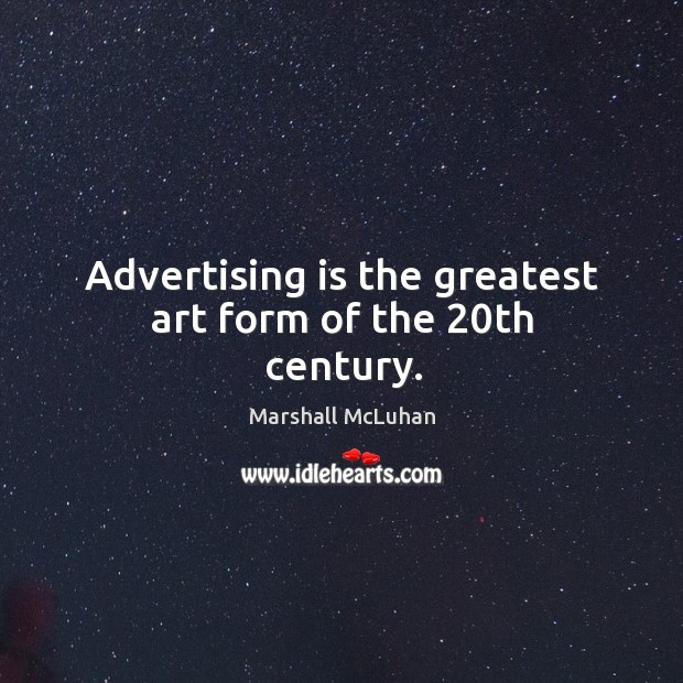 Image, Advertising is the greatest art form of the 20th century.