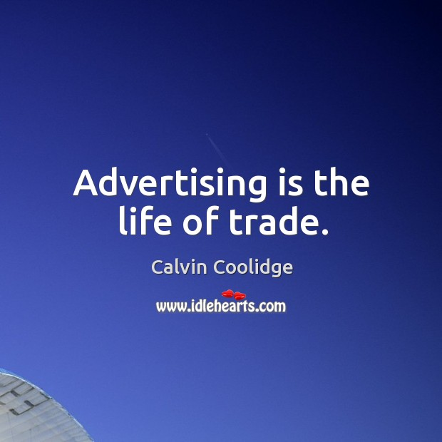 Advertising is the life of trade. Image