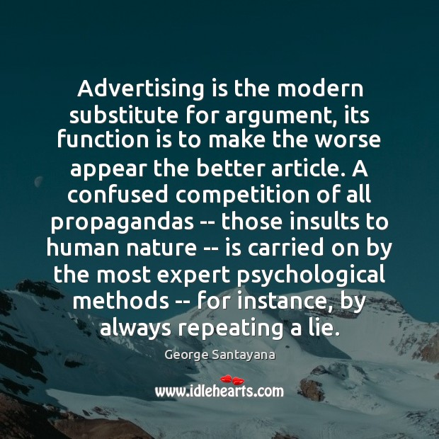 Advertising is the modern substitute for argument, its function is to make Image