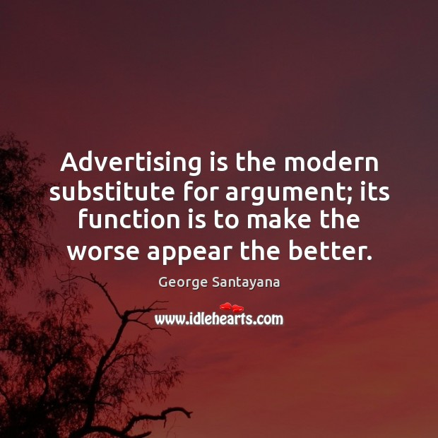 Image, Advertising is the modern substitute for argument; its function is to make