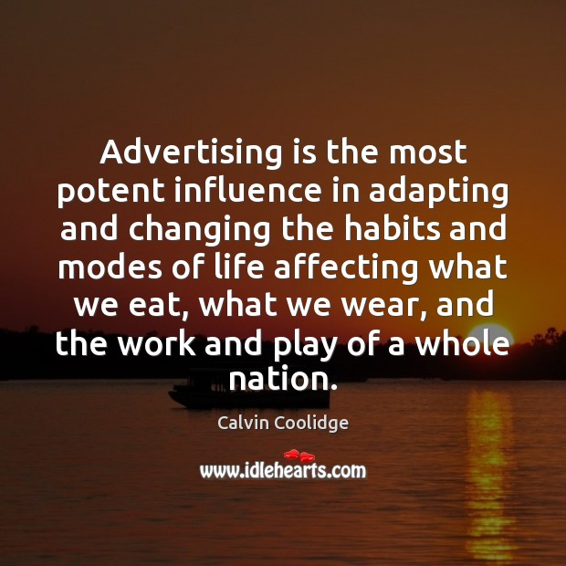 Image, Advertising is the most potent influence in adapting and changing the habits