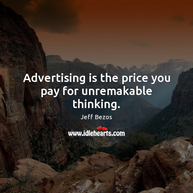 Advertising is the price you pay for unremakable thinking. Price You Pay Quotes Image