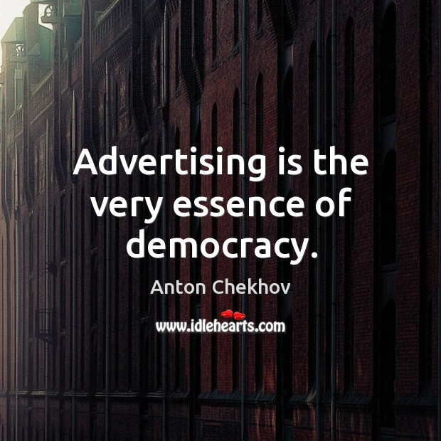 Advertising is the very essence of democracy. Image