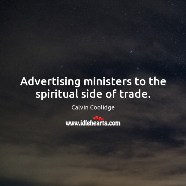 Image, Advertising ministers to the spiritual side of trade.
