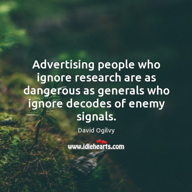 Advertising people who ignore research are as dangerous as generals who ignore decodes of enemy signals. Image