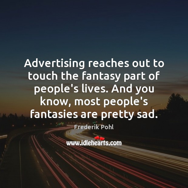 Advertising reaches out to touch the fantasy part of people's lives. And Image