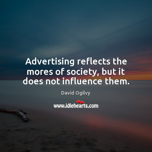 Image, Advertising reflects the mores of society, but it does not influence them.