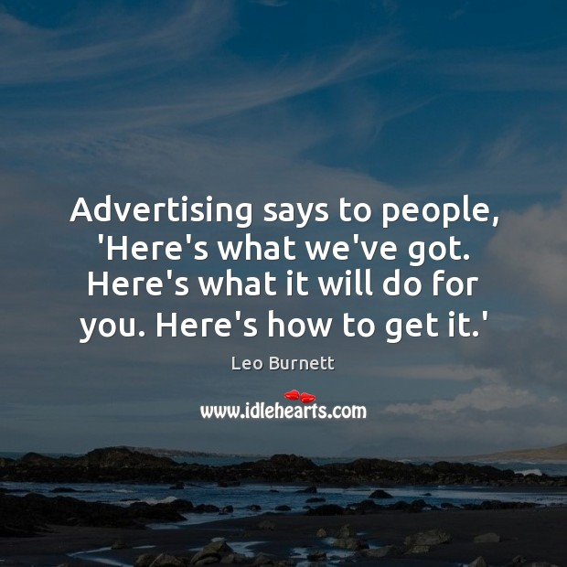 Advertising says to people, 'Here's what we've got. Here's what it will Leo Burnett Picture Quote