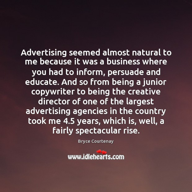 Advertising seemed almost natural to me because it was a business where Image
