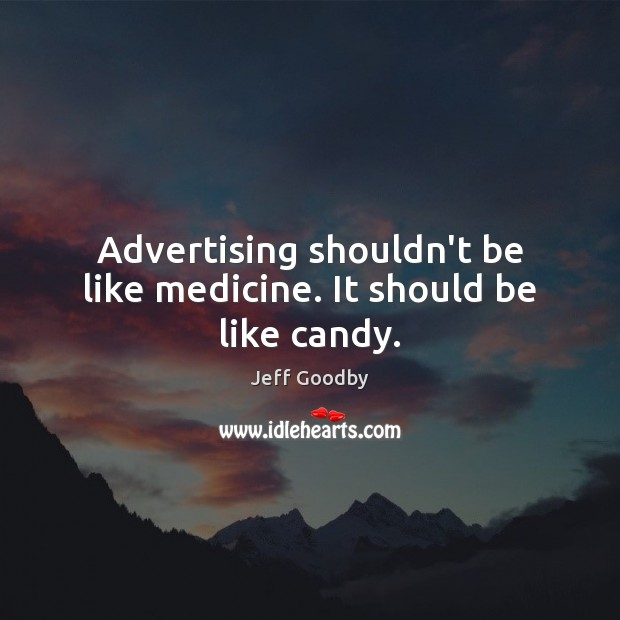 Image, Advertising shouldn't be like medicine. It should be like candy.