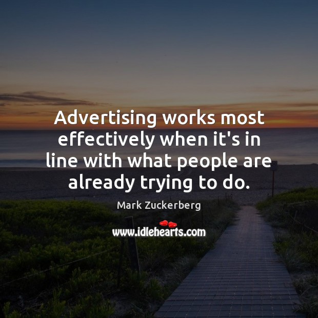 Advertising works most effectively when it's in line with what people are Mark Zuckerberg Picture Quote