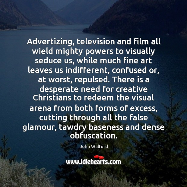 Advertizing, television and film all wield mighty powers to visually seduce us, Image