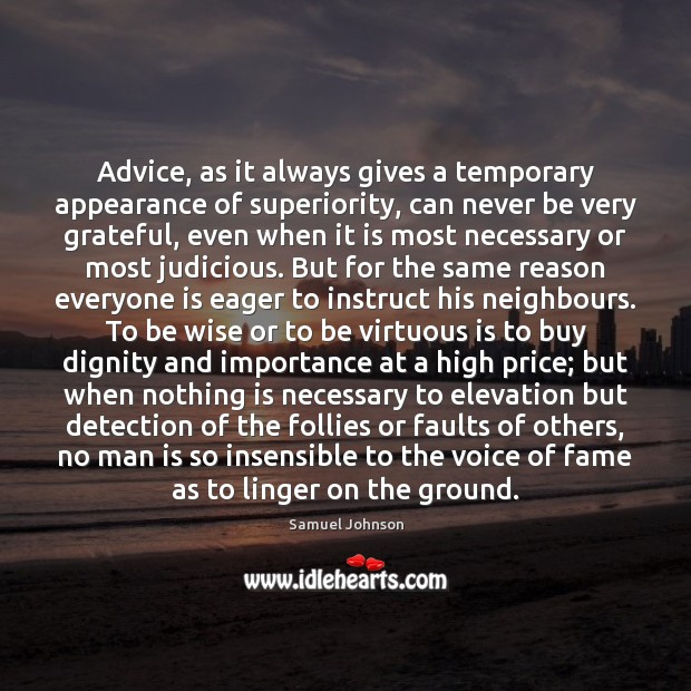 Advice, as it always gives a temporary appearance of superiority, can never Appearance Quotes Image