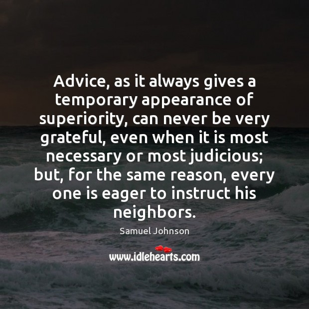 Advice, as it always gives a temporary appearance of superiority, can never Image